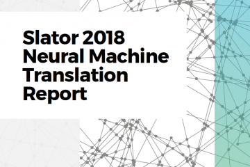 Slator Neural Machine Translation Report 2018