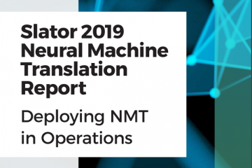 Slator 2019 Neural Machine Translation Report—Deploying NMT in Operations