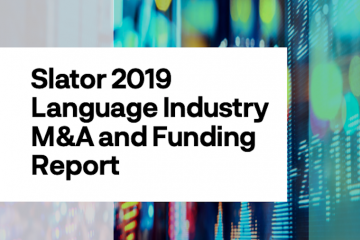 Slator 2019 Language Industry M&A and Funding Report