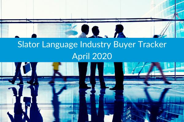 Slator Language Industry Buyer Tracker April 2020