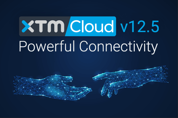 "XTM Cloud 12.5 – ""Powerful Connectivity"" Release is Out"