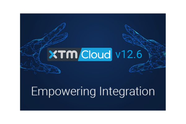 """XTM Cloud 12.6 """"Empowering Integration"""" Released"""