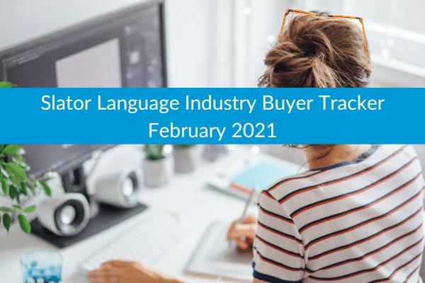 Slator Language Industry Buyer Tracker February 2021