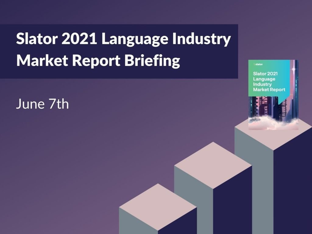 2021 Slator Language Industry Market Report Briefing