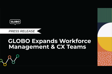 GLOBO Expands Recruiting, Workforce Management and Customer Experience Teams