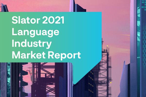 Slator 2021 Language Industry Market Report