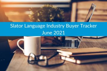 Slator Language Industry Buyer Tracker June 2021