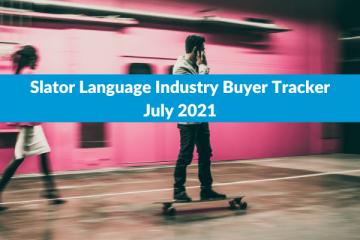 Slator Language Industry Buyer Tracker July 2021