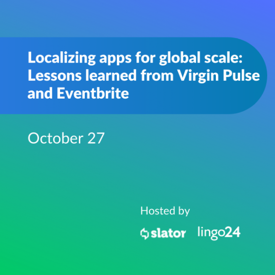 Webinar – Localizing apps for global scale:  Lessons learned from Virgin Pulse and Eventbrite   FREE