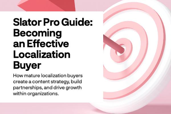 Slator Pro Guide: Becoming an Effective Localization Buyer